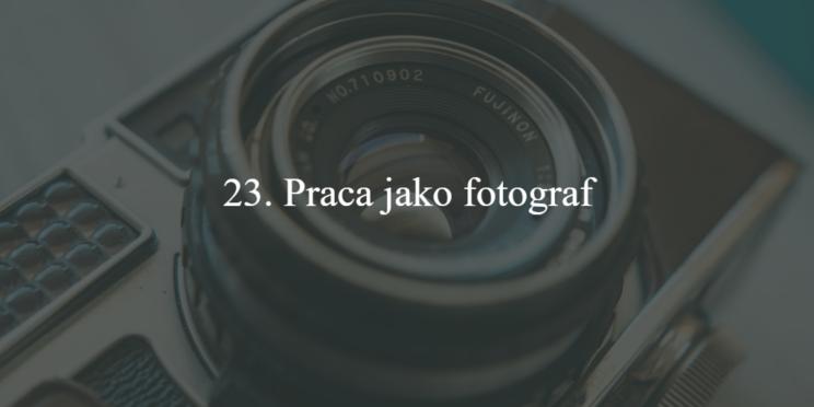 23. Praca jako fotograf
